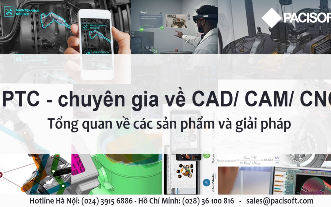 Tổng quan về sản phẩm và giải pháp của PTC – chuyên gia về CAD/CAM/CNC